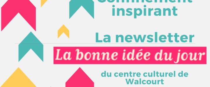 """Confinement inspirant : s'abonner à la newsletter """"La bonne idée du jour"""" du Centre Culturel de Walcourt"""
